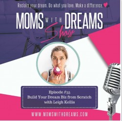 MWD 055: Build Your Dream Biz from Scratch with Leigh Kellis