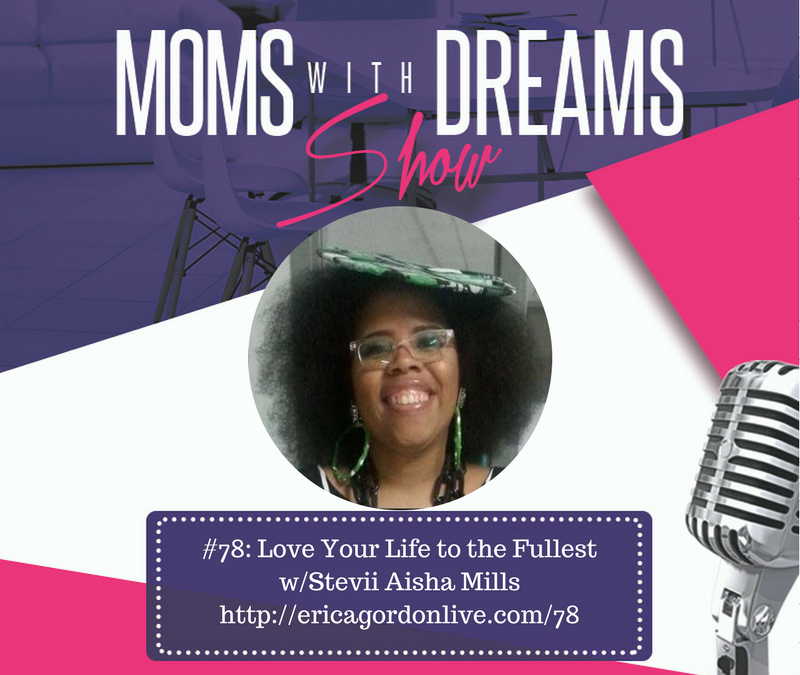 MWD 078: Love Your Life to the Fullest w/Stevii Aisha Mills