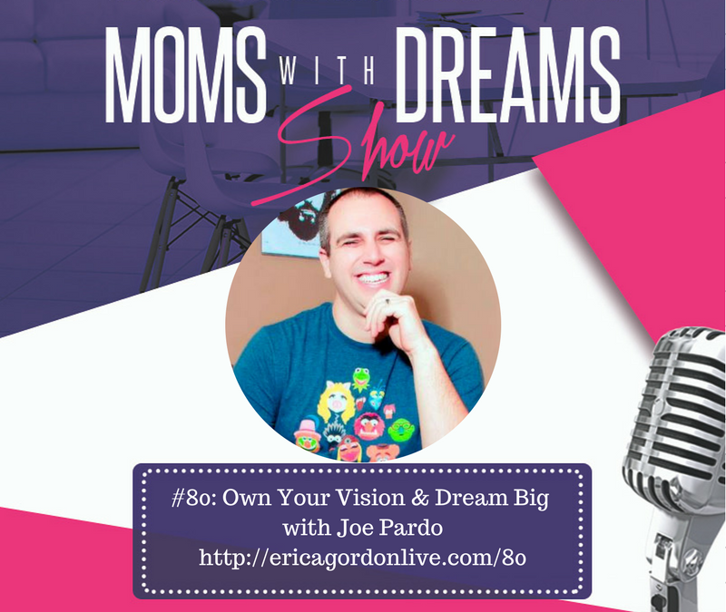 MWD 080: Own Your Vision & Dream Big w/Joe Pardo