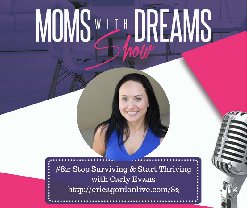 MWD 082: Stop Surviving & Start Thriving w/Carly Evans