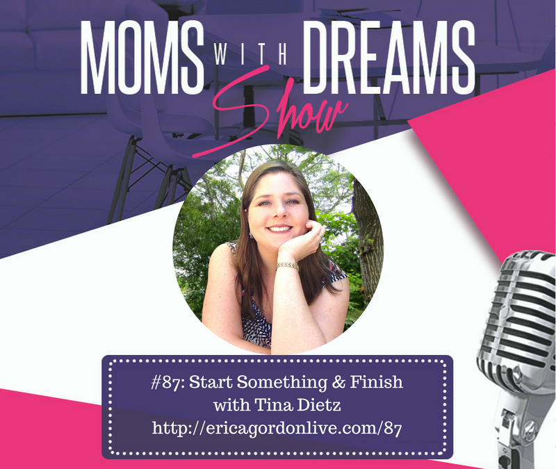 MWD 087: Start Something and Finish w/Tina Dietz