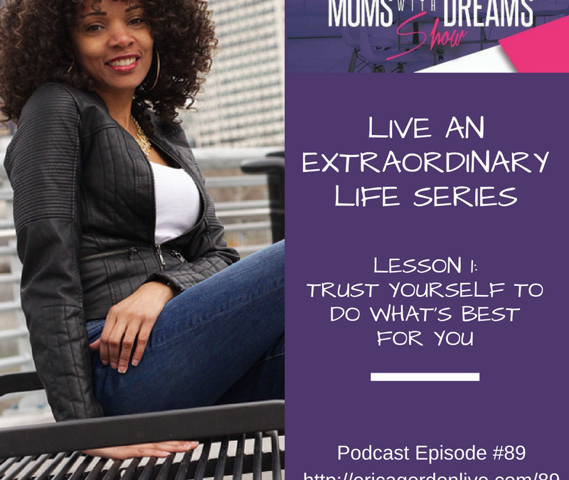 MWD 089: Live an Extraordinary Life Series: Learn to Trust Yourself