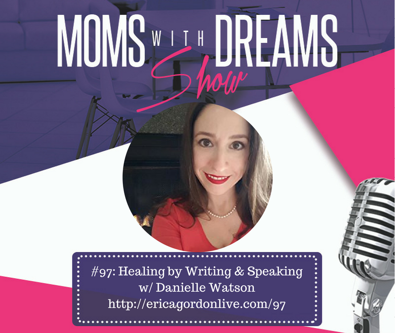MWD 097: Healing by Writing & Speaking w/Danielle Watson