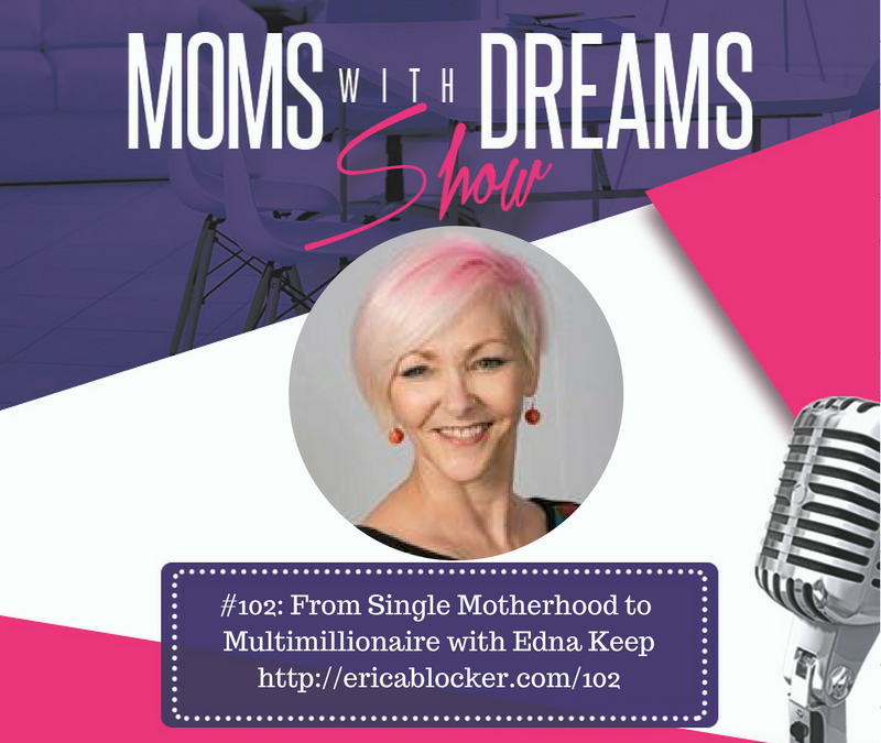 MWD 102: From Single Mom to Multimillionaire w/Edna Keep