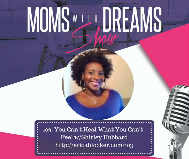 MWD 103: You Can't Heal What You Can't Feel w/Shirley Hubbard