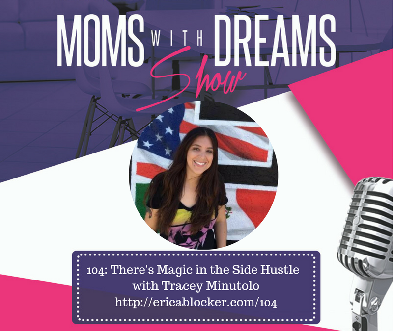 MWD 104: There's Magic in the Side Hustle w/Tracey Minutolo