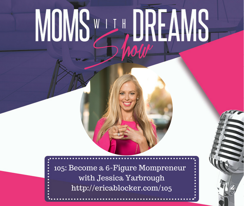 MWD 105: Become a 6-Figure Mompreneur w/Jessica Yarbrough