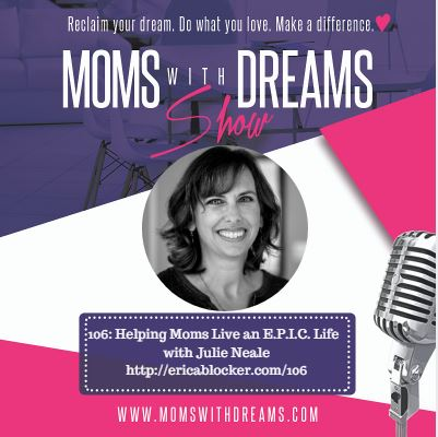MWD 106: Helping Moms Live an E.P.I.C Life w/Julie Neale