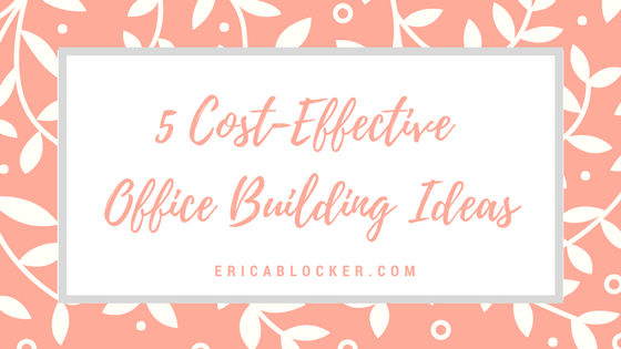 5 Cost-Effective Office Building Ideas