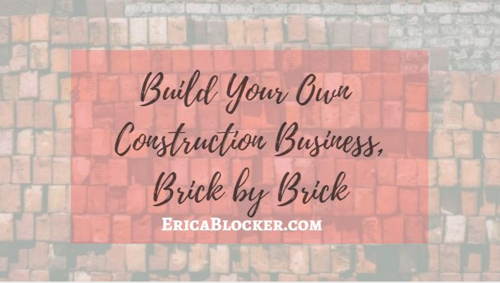Build Your Own Construction Business Brick by Brick