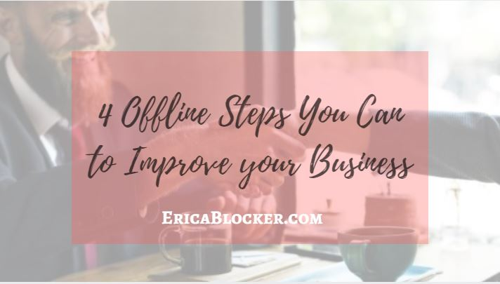 4 Offline Steps You Can Take To Improve Your Business