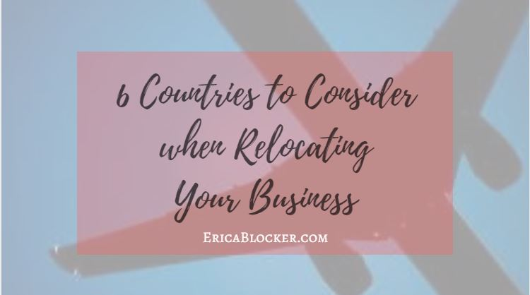 6 Countries to Consider when Relocating Your Business