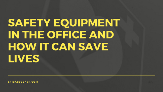 Safety Equipment in the Office and How It Can Save Lives
