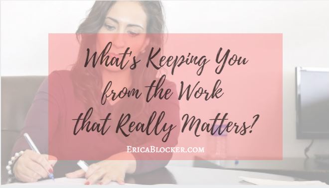 What's Keeping You from the Work that Really Matters?