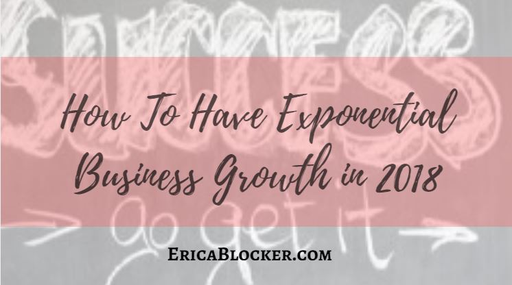 How To Have Exponential Business Growth in 2018