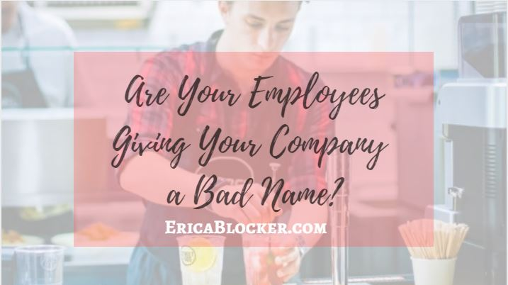 Are Your Employees Giving Your Company a Bad Name?