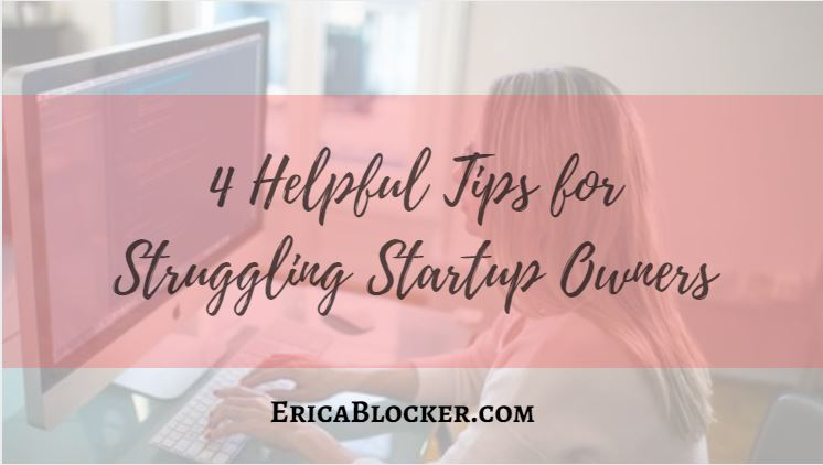 4 Helpful Tips For Struggling Startup Owners
