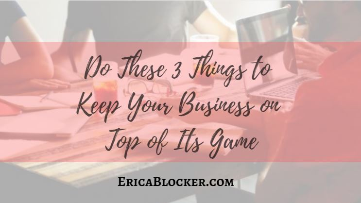 Do These 3 Things To Keep Your Business On Top of The Game