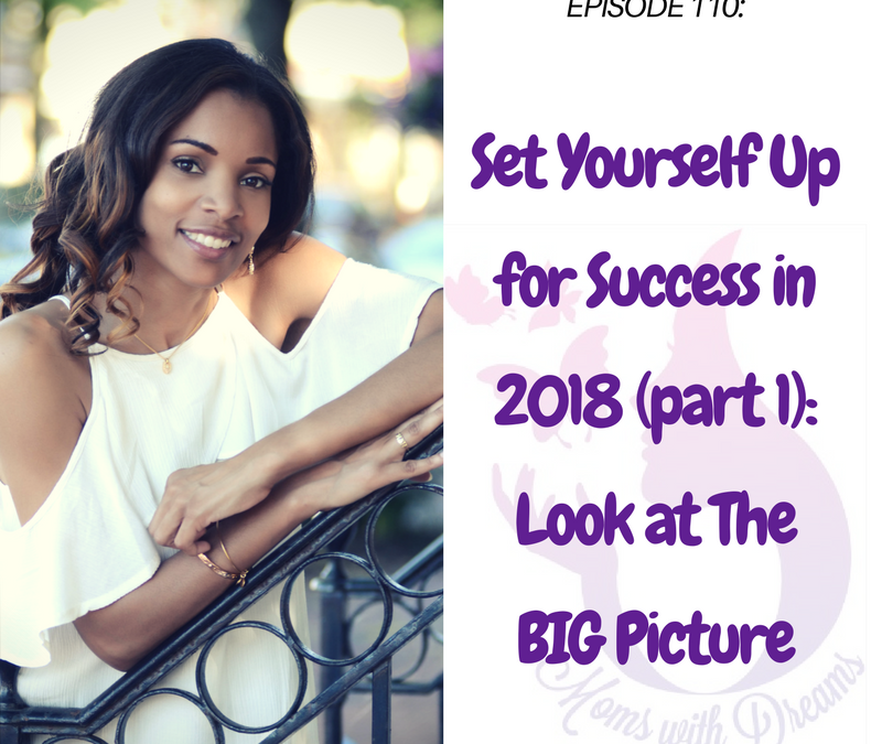 MWD 110: Set Yourself Up for Success in 2018: Look at the Big Picture (part 1)