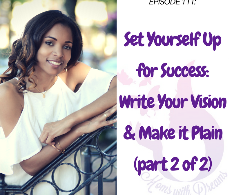 MWD 111: Set Yourself Up for Success: Write Your Vision & Make It Plain (part 2 of 2)