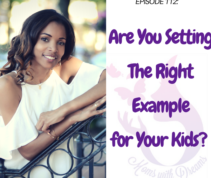 MWD 112: Are You Setting the Right Example for Your Kids?