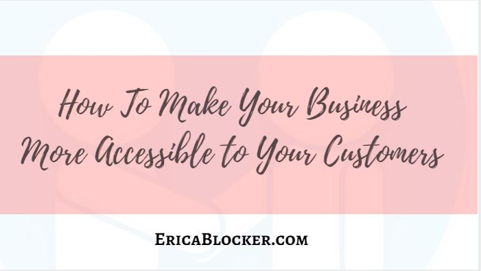 How To Make Your Business Accessible To Your Customers