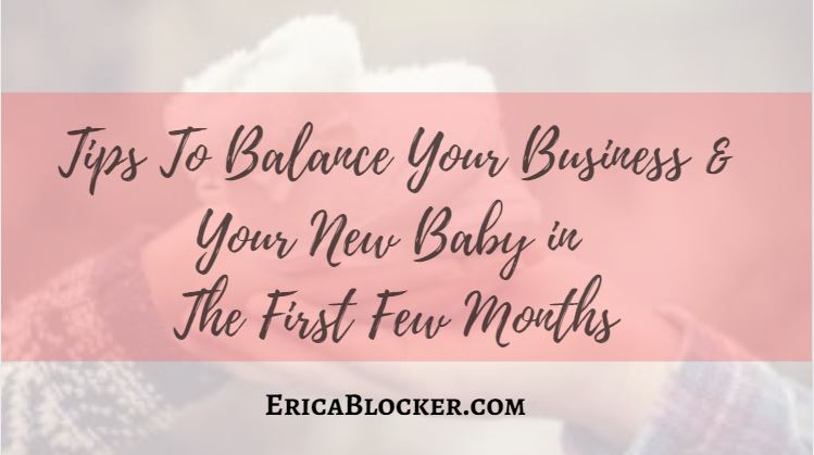 Tips to Balance Your Business & Your New Baby In The First Few Months