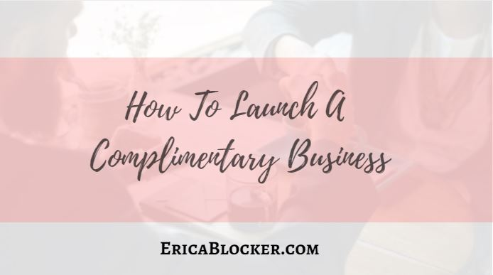 How to Launch A Complimentary Business