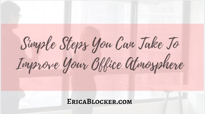 Simple Steps You Can Take To Improve Your Office Atmosphere