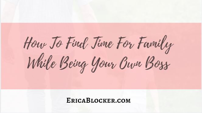 How To Find Time For Family While Being Your Own Boss