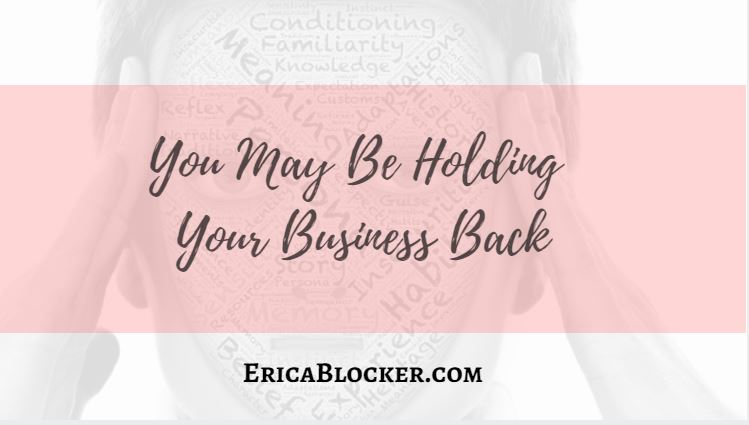 You May Be Holding Your Business Back