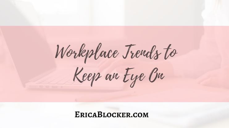 Workplace Trends to Keep One Eye On