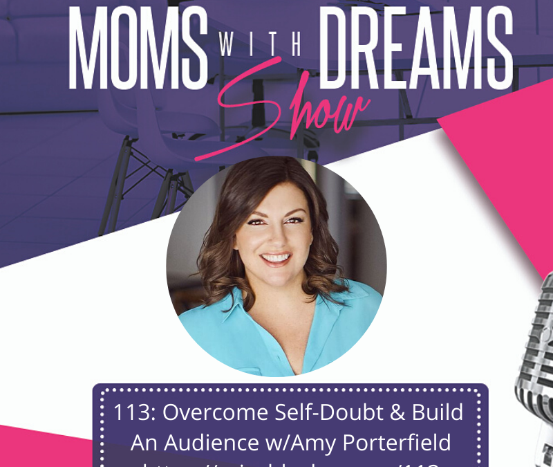 MWD 113: Overcome Self-Doubt & Build An Audience w/Amy Porterfield