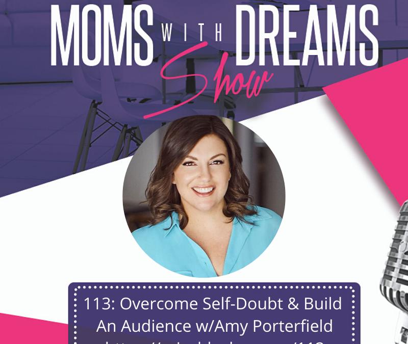 MWD 113: Overcome Self-Doubt & Build An Audience w/Amy Porterfield