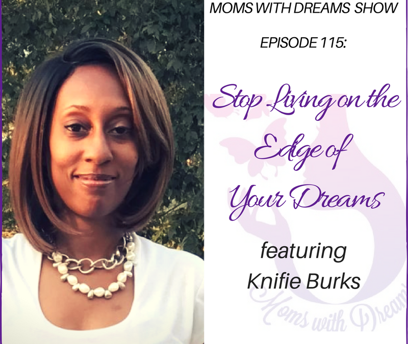 MWD 115: Stop Living on The Edge of Your Dreams w/Knifie Burks