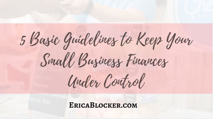 5 Basic Guidelines to Keep Your Small Business Finances Under Control
