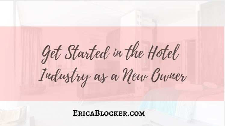 Get Started In the Hotel Industry As A New Owner
