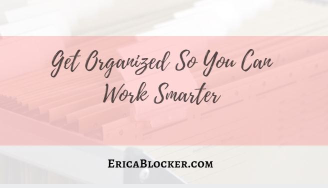 Get Organized So You Can Work Smarter