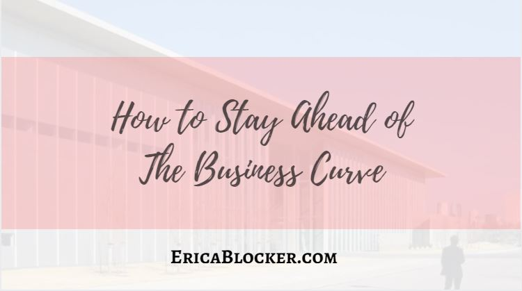 How To Stay Ahead of the Business Curve