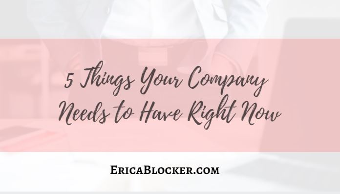 5 Things Your Company Needs To Have Right Now