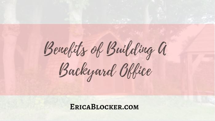 Benefits of Building A Backyard Office