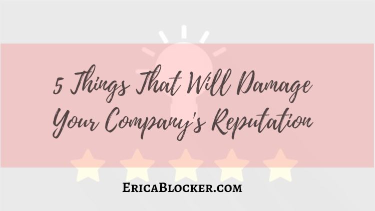 5 Things That Will Damage Your Company's Reputation