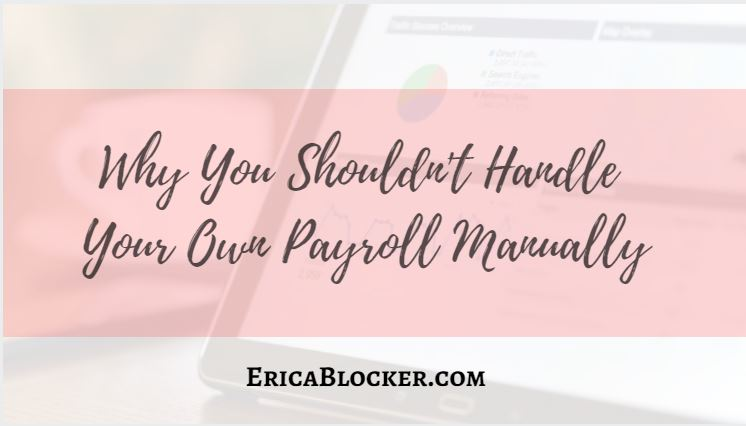 Why You Shouldn't Handle Your Own Payroll Manually