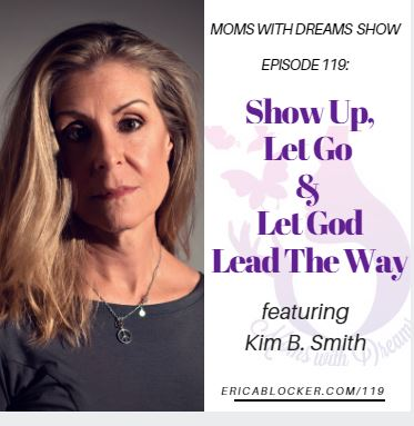 MWD 119: Show Up, Let Go & Let God Lead w/Kim Boudreau Smith