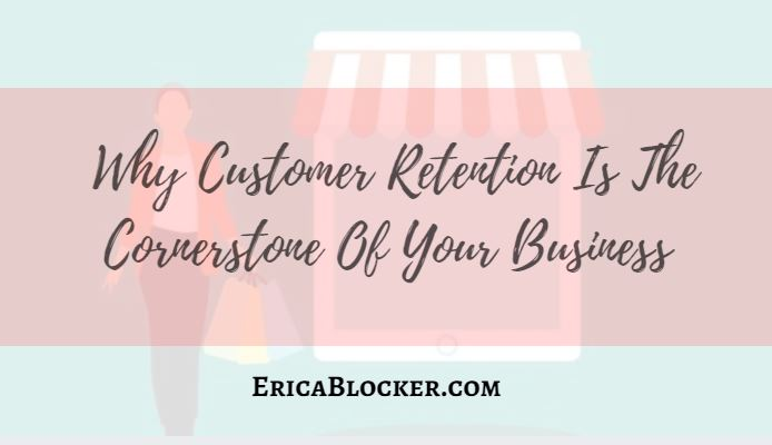 Why Customer Retention Is The Cornerstone Of Your Business