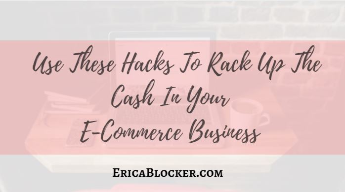 Use These Hacks To Rack Up The Cash In Your E-Commerce Business