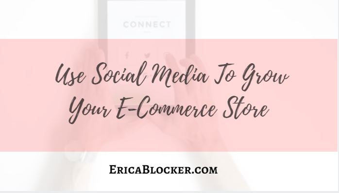 Use Social Media To Grow Your E-Commerce Store