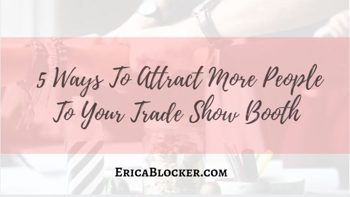 5 Ways To Attract More People To Your Trade Show Booth