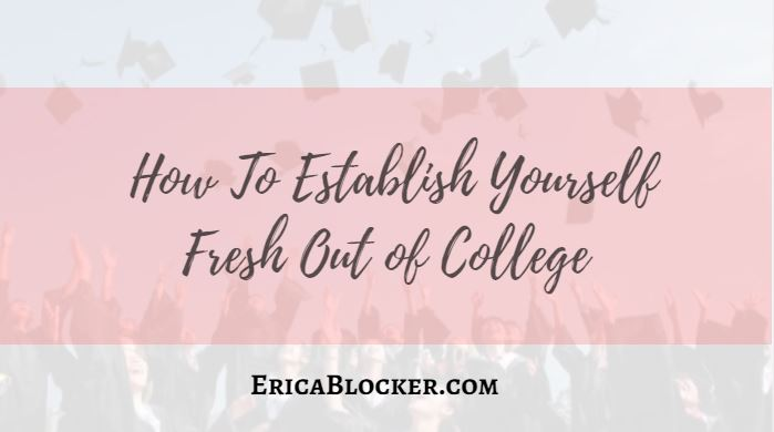 How To Establish Yourself Fresh Out Of College