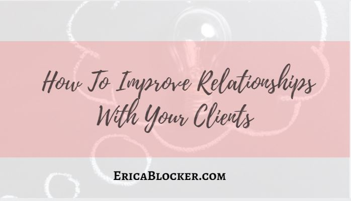 How To Improve Relationships With Your Clients